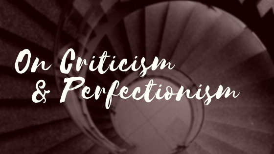On Criticism &Perfectionism