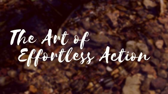 Wu Wei – The Art of EffortlessAction